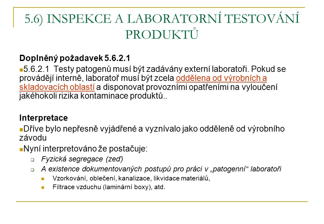 5.6) INSPEKCE A LABORATORNÍ TESTOVÁNÍ PRODUKTŮ Doplněný požadavek 5.6.2.1 5.6.2.1 Testy patogenů musí být zadávány externí laboratoři. Pokud se provád