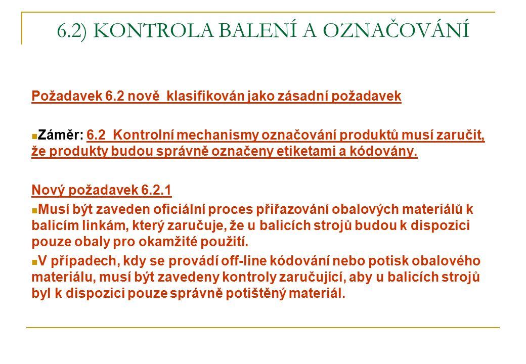6.2) KONTROLA BALENÍ A OZNAČOVÁNÍ Požadavek 6.2 nově klasifikován jako zásadní požadavek Záměr: 6.2 Kontrolní mechanismy označování produktů musí zaru
