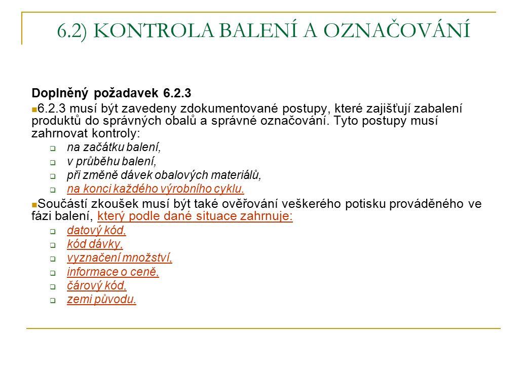 6.2) KONTROLA BALENÍ A OZNAČOVÁNÍ Doplněný požadavek 6.2.3 6.2.3 musí být zavedeny zdokumentované postupy, které zajišťují zabalení produktů do správn