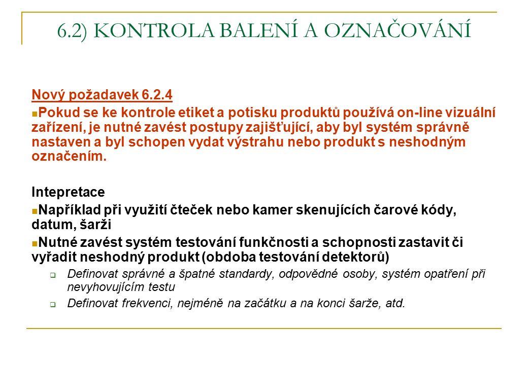 6.2) KONTROLA BALENÍ A OZNAČOVÁNÍ Nový požadavek 6.2.4 Pokud se ke kontrole etiket a potisku produktů používá on-line vizuální zařízení, je nutné zavé