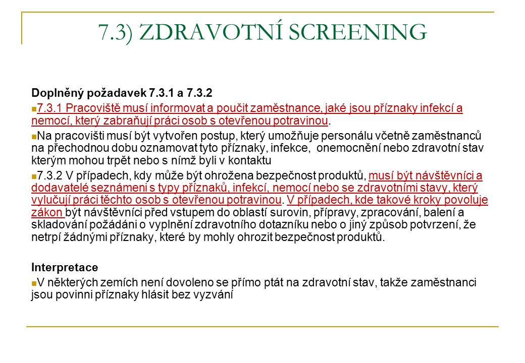 7.3) ZDRAVOTNÍ SCREENING Doplněný požadavek 7.3.1 a 7.3.2 7.3.1 Pracoviště musí informovat a poučit zaměstnance, jaké jsou příznaky infekcí a nemocí,