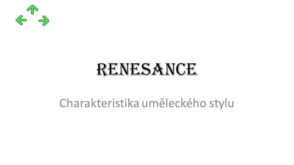 renesance Charakteristika uměleckého stylu