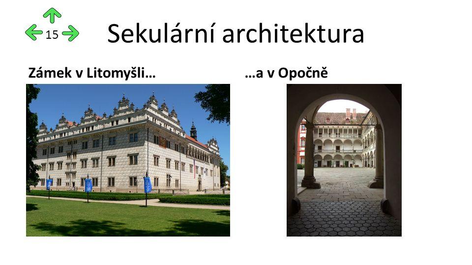 Sekulární architektura Zámek v Litomyšli……a v Opočně 15