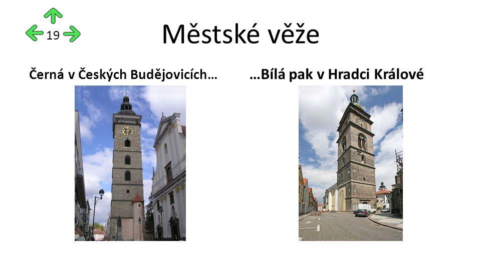 Městské věže Černá v Českých Budějovicích… …Bílá pak v Hradci Králové 19