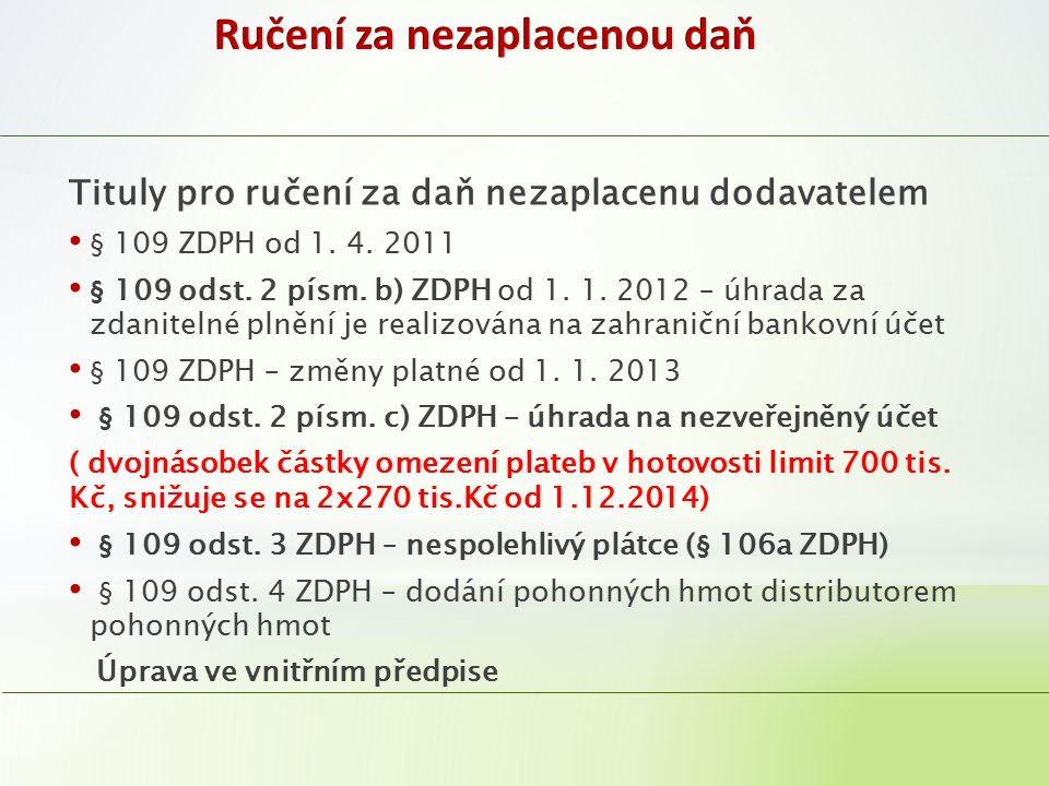 Tituly pro ručení za daň nezaplacenu dodavatelem § 109 ZDPH od 1. 4. 2011 § 109 odst. 2 písm. b) ZDPH od 1. 1. 2012 – úhrada za zdanitelné plnění je r
