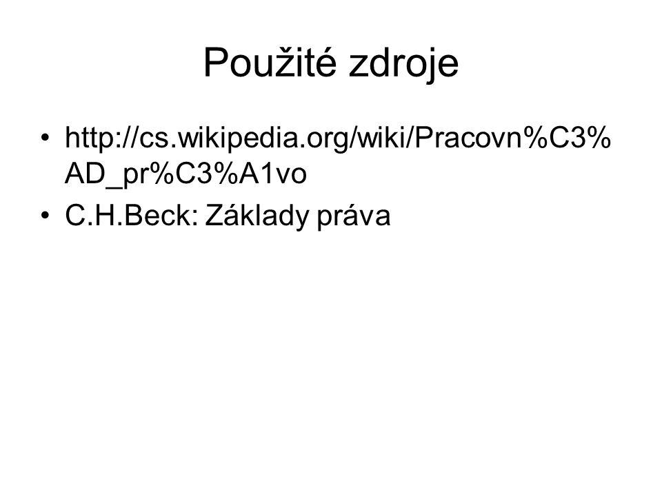 Použité zdroje http://cs.wikipedia.org/wiki/Pracovn%C3% AD_pr%C3%A1vo C.H.Beck: Základy práva
