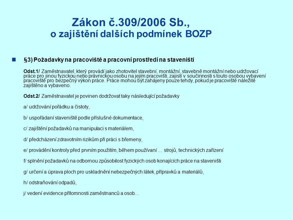 Zákon č.309/2006 Sb., o zajištění dalších podmínek BOZP §3) Požadavky na pracoviště a pracovní prostředí na staveništi Odst.1/ Zaměstnavatel, který provádí jako zhotovitel stavební, montážní, stavebně montážní nebo udržovací práce pro jinou fyzickou nebo právnickou osobu na jejím pracovišti, zajistí v součinnosti s touto osobou vybavení pracoviště pro bezpečný výkon práce.