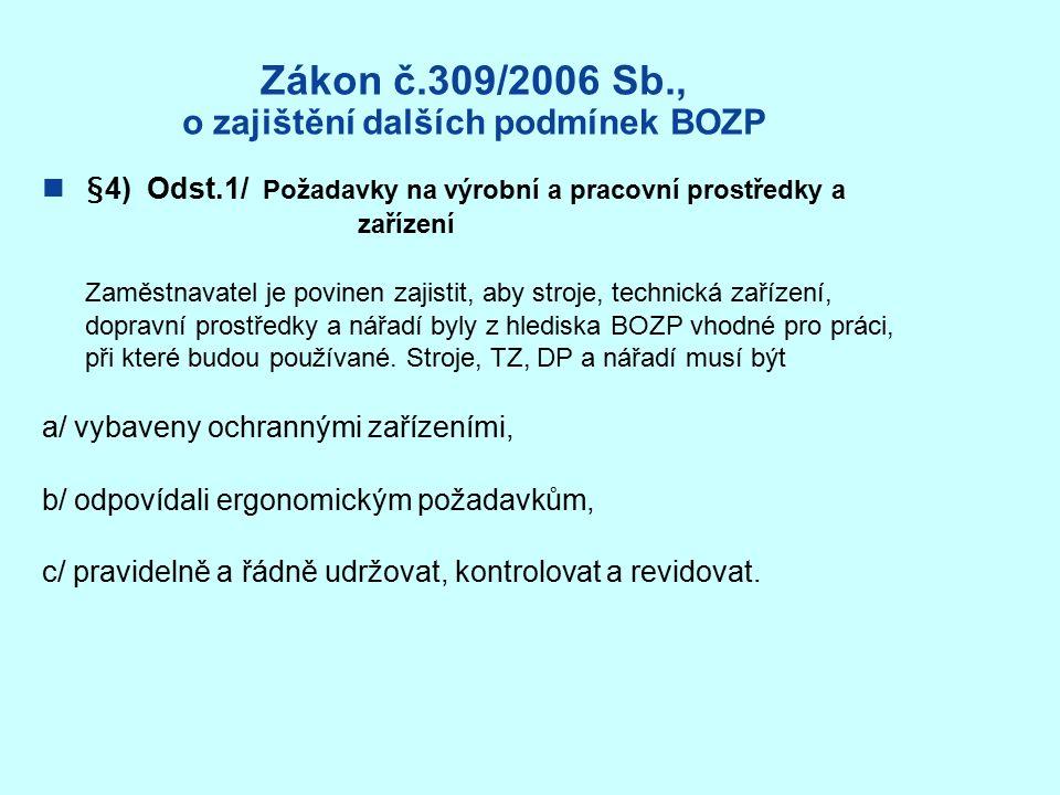 Zákon č.309/2006 Sb., o zajištění dalších podmínek BOZP §4) Odst.1/ Požadavky na výrobní a pracovní prostředky a zařízení Zaměstnavatel je povinen zajistit, aby stroje, technická zařízení, dopravní prostředky a nářadí byly z hlediska BOZP vhodné pro práci, při které budou používané.