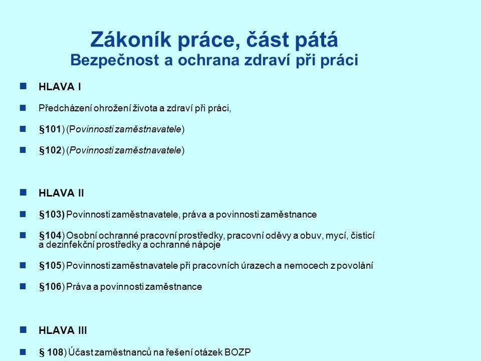 Zákon č.309/2006 Sb., o zajištění dalších podmínek BOZP §2) Požadavky na pracoviště a pracovní prostředí Odst.