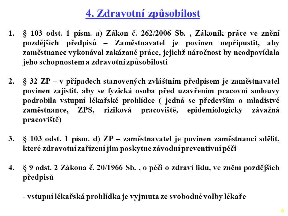6 4. Zdravotní způsobilost 1.§ 103 odst. 1 písm. a) Zákon č. 262/2006 Sb., Zákoník práce ve znění pozdějších předpisů – Zaměstnavatel je povinen nepři