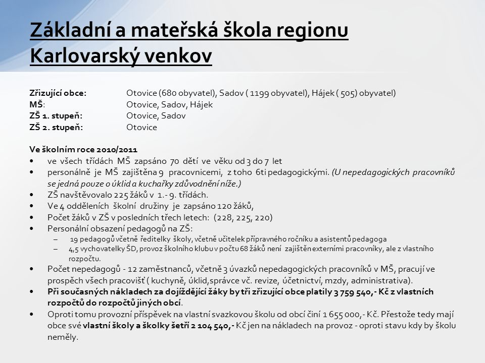 Zřizující obce:Otovice (680 obyvatel), Sadov ( 1199 obyvatel), Hájek ( 505) obyvatel) MŠ: Otovice, Sadov, Hájek ZŠ 1.