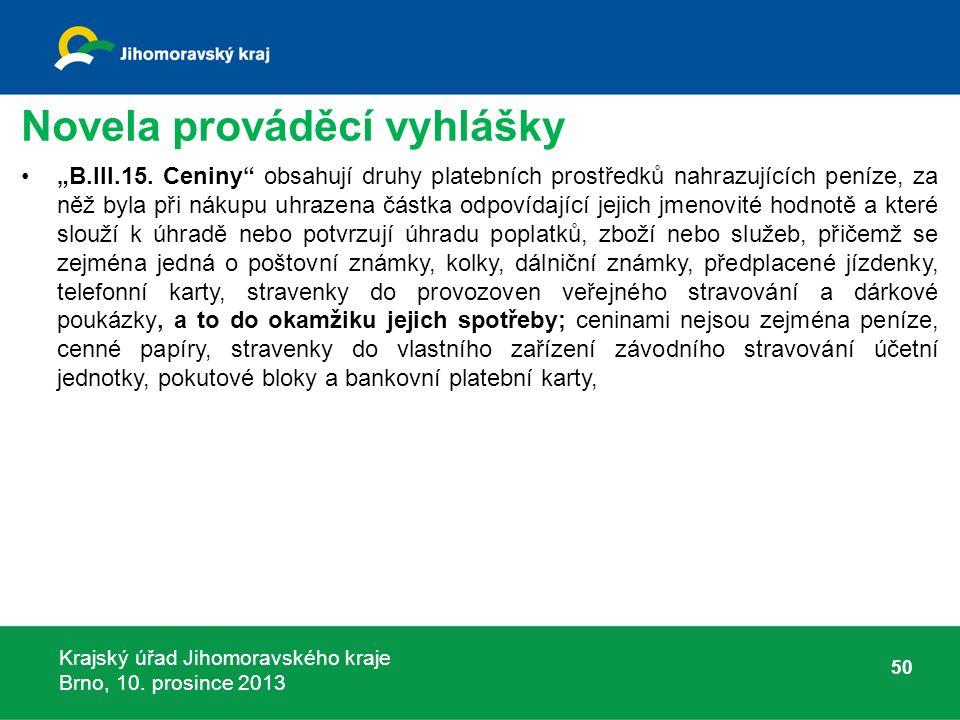 """Krajský úřad Jihomoravského kraje Brno, 10. prosince 2013 Novela prováděcí vyhlášky """"B.III.15."""