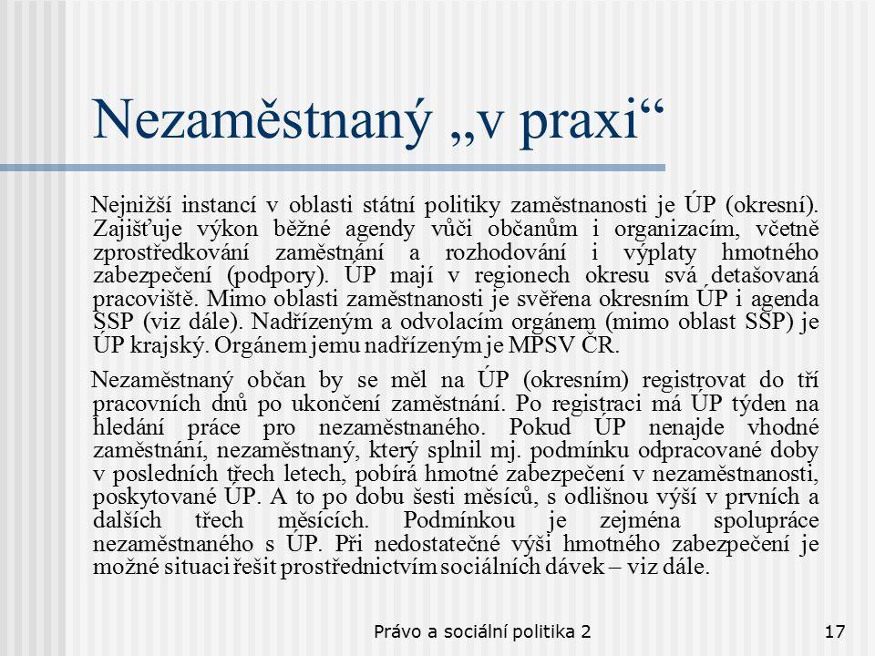 """Právo a sociální politika 217 Nezaměstnaný """"v praxi Nejnižší instancí v oblasti státní politiky zaměstnanosti je ÚP (okresní)."""