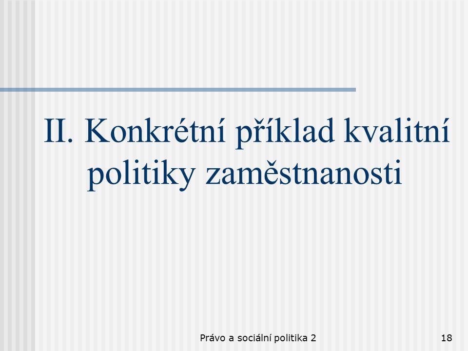 Právo a sociální politika 218 II. Konkrétní příklad kvalitní politiky zaměstnanosti