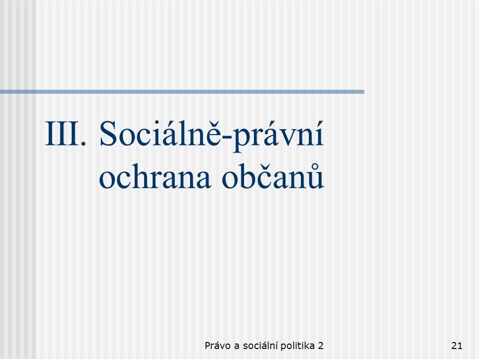 Právo a sociální politika 221 III. Sociálně-právní ochrana občanů