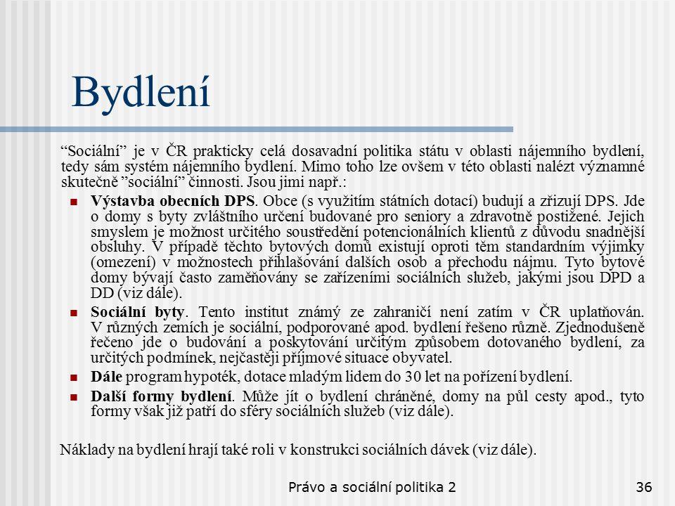 Právo a sociální politika 236 Bydlení Sociální je v ČR prakticky celá dosavadní politika státu v oblasti nájemního bydlení, tedy sám systém nájemního bydlení.