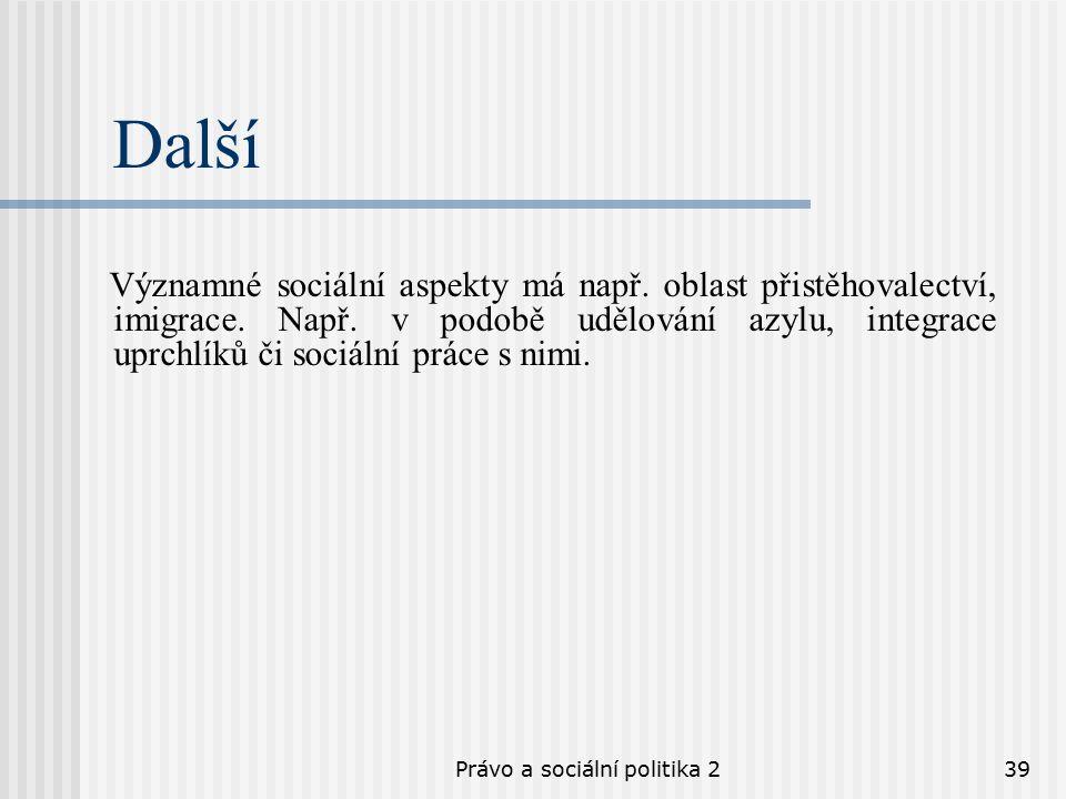 Právo a sociální politika 239 Další Významné sociální aspekty má např.