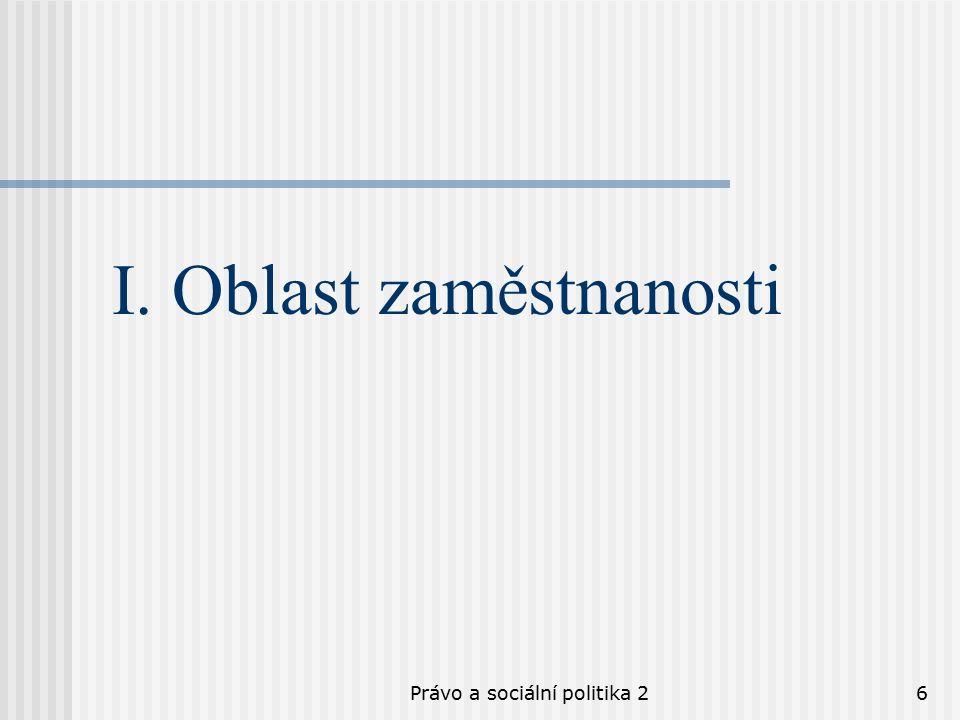 Právo a sociální politika 26 I. Oblast zaměstnanosti