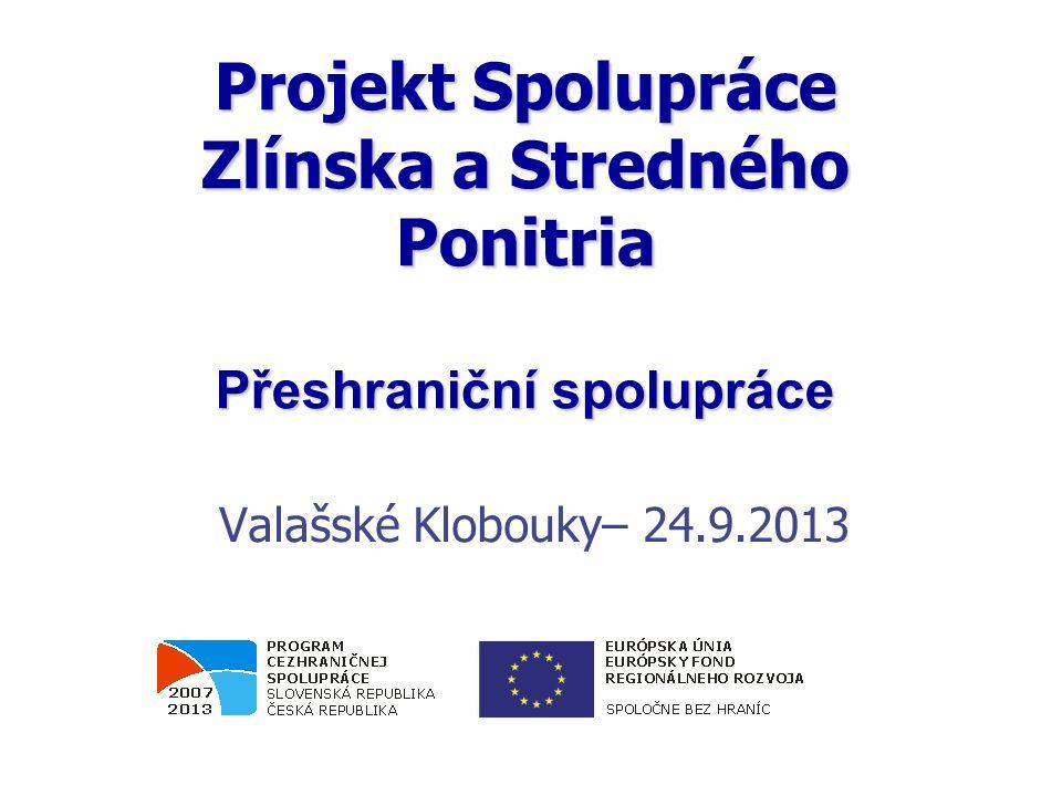 Projekt Spolupráce Zlínska a Stredného Ponitria Přeshraniční spolupráce Valašské Klobouky– 24.9.2013 0.2006