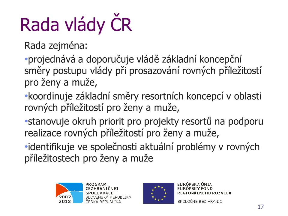Rada vlády ČR Rada zejména: projednává a doporučuje vládě základní koncepční směry postupu vlády při prosazování rovných příležitostí pro ženy a muže,