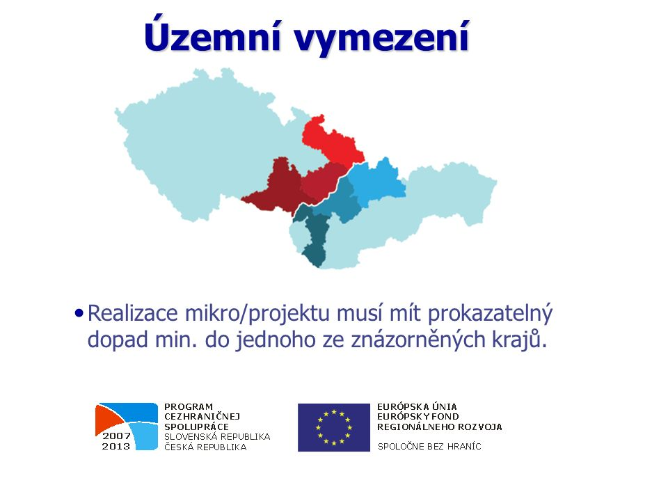 Územní vymezení Realizace mikro/projektu musí mít prokazatelný dopad min. do jednoho ze znázorněných krajů.