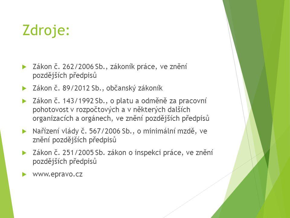 Zdroje:  Zákon č. 262/2006 Sb., zákoník práce, ve znění pozdějších předpisů  Zákon č.