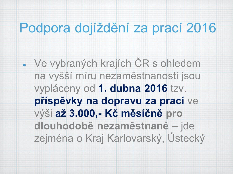 Podpora dojíždění za prací 2016 Ve vybraných krajích ČR s ohledem na vyšší míru nezaměstnanosti jsou vypláceny od 1.