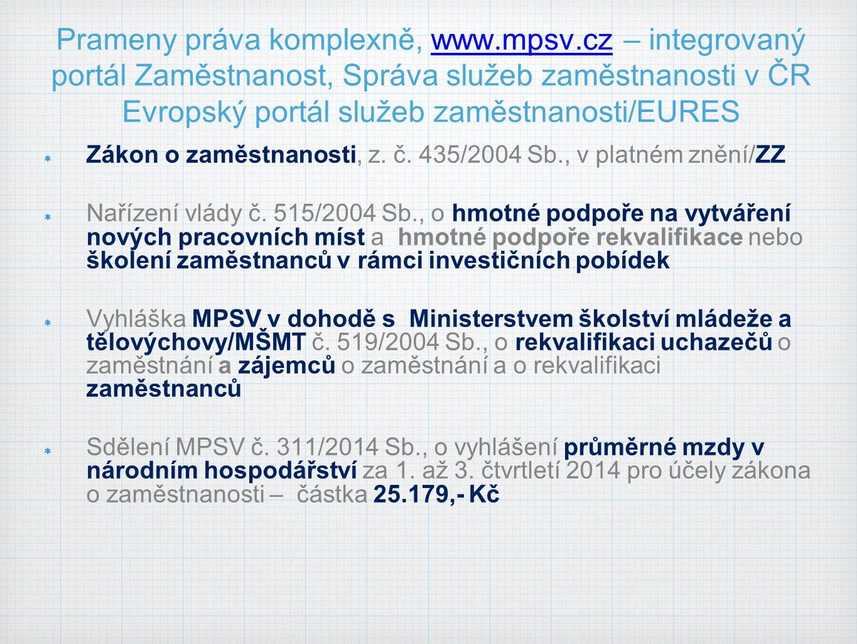 Prameny práva komplexně, www.mpsv.cz – integrovaný portál Zaměstnanost, Správa služeb zaměstnanosti v ČR Evropský portál služeb zaměstnanosti/EURESwww.mpsv.cz Zákon o zaměstnanosti, z.