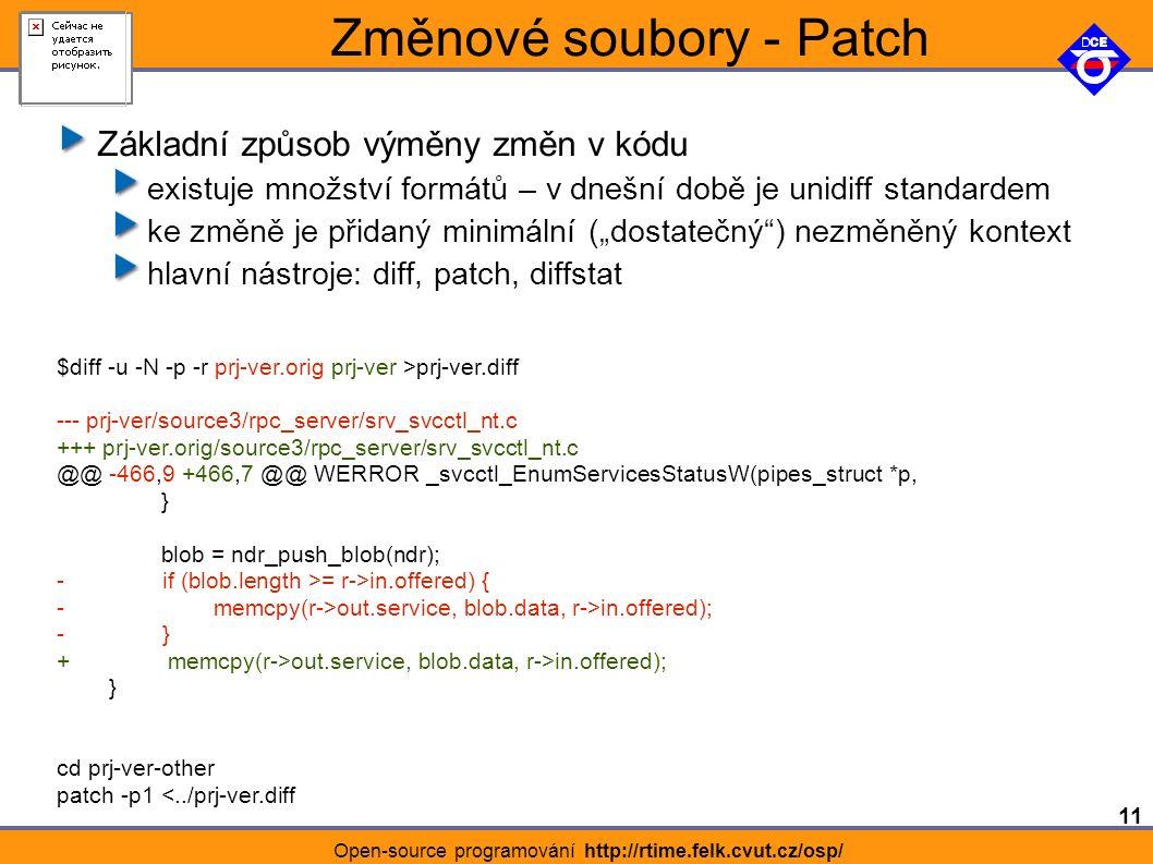 """11 Open-source programování http://rtime.felk.cvut.cz/osp/ Změnové soubory - Patch Základní způsob výměny změn v kódu existuje množství formátů – v dnešní době je unidiff standardem ke změně je přidaný minimální (""""dostatečný ) nezměněný kontext hlavní nástroje: diff, patch, diffstat $diff -u -N -p -r prj-ver.orig prj-ver >prj-ver.diff --- prj-ver/source3/rpc_server/srv_svcctl_nt.c +++ prj-ver.orig/source3/rpc_server/srv_svcctl_nt.c @@ -466,9 +466,7 @@ WERROR _svcctl_EnumServicesStatusW(pipes_struct *p, } blob = ndr_push_blob(ndr); - if (blob.length >= r->in.offered) { - memcpy(r->out.service, blob.data, r->in.offered); - } + memcpy(r->out.service, blob.data, r->in.offered); } cd prj-ver-other patch -p1 <../prj-ver.diff"""
