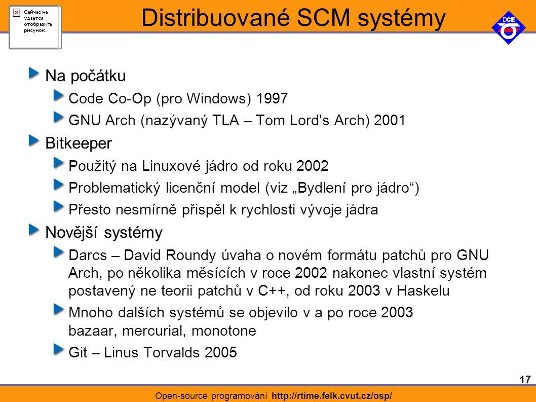 """17 Open-source programování http://rtime.felk.cvut.cz/osp/ Distribuované SCM systémy Na počátku Code Co-Op (pro Windows) 1997 GNU Arch (nazývaný TLA – Tom Lord s Arch) 2001 Bitkeeper Použitý na Linuxové jádro od roku 2002 Problematický licenční model (viz """"Bydlení pro jádro ) Přesto nesmírně přispěl k rychlosti vývoje jádra Novější systémy Darcs – David Roundy úvaha o novém formátu patchů pro GNU Arch, po několika měsících v roce 2002 nakonec vlastní systém postavený ne teorii patchů v C++, od roku 2003 v Haskelu Mnoho dalších systémů se objevilo v a po roce 2003 bazaar, mercurial, monotone Git – Linus Torvalds 2005"""
