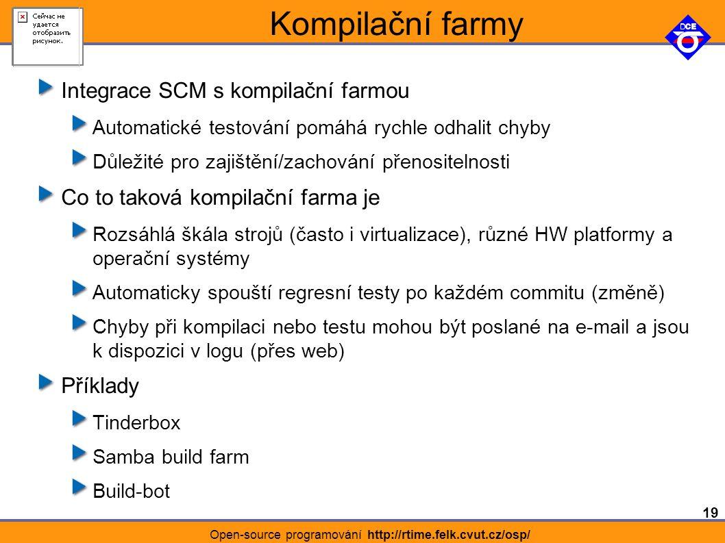 19 Open-source programování http://rtime.felk.cvut.cz/osp/ Kompilační farmy Integrace SCM s kompilační farmou Automatické testování pomáhá rychle odhalit chyby Důležité pro zajištění/zachování přenositelnosti Co to taková kompilační farma je Rozsáhlá škála strojů (často i virtualizace), různé HW platformy a operační systémy Automaticky spouští regresní testy po každém commitu (změně) Chyby při kompilaci nebo testu mohou být poslané na e-mail a jsou k dispozici v logu (přes web) Příklady Tinderbox Samba build farm Build-bot