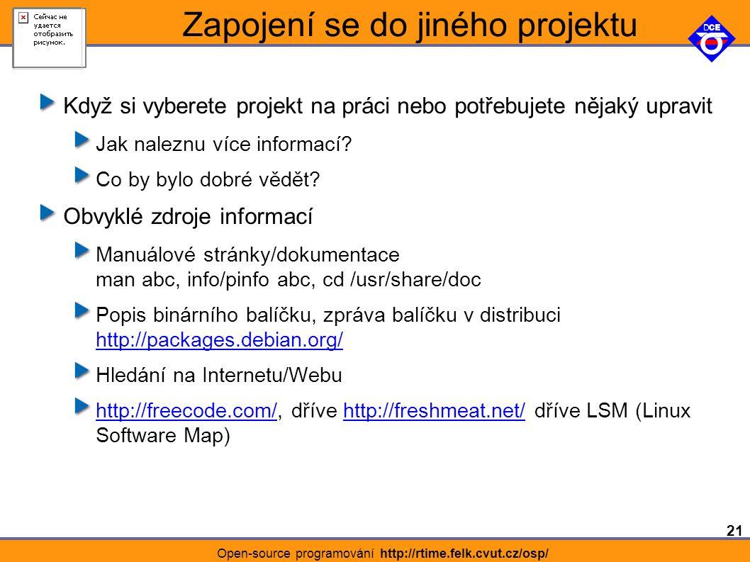 21 Open-source programování http://rtime.felk.cvut.cz/osp/ Zapojení se do jiného projektu Když si vyberete projekt na práci nebo potřebujete nějaký upravit Jak naleznu více informací.