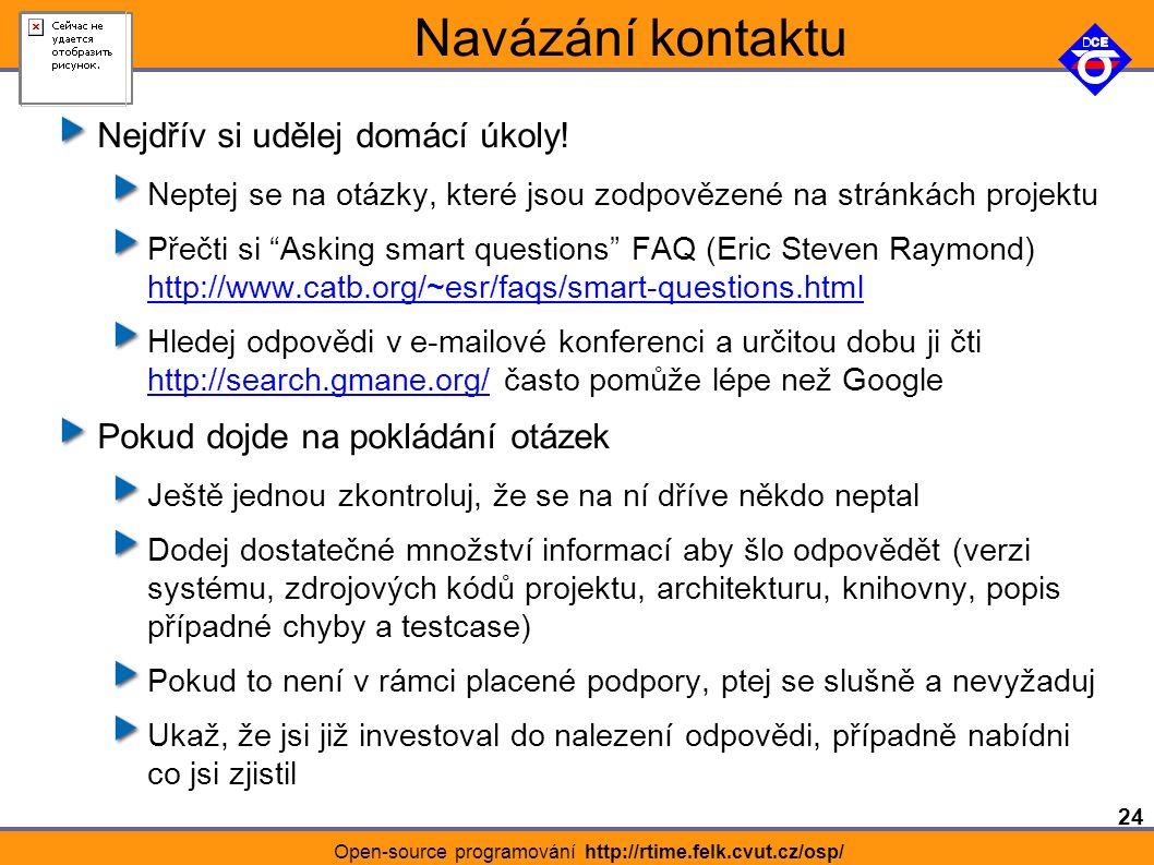 24 Open-source programování http://rtime.felk.cvut.cz/osp/ Navázání kontaktu Nejdřív si udělej domácí úkoly.