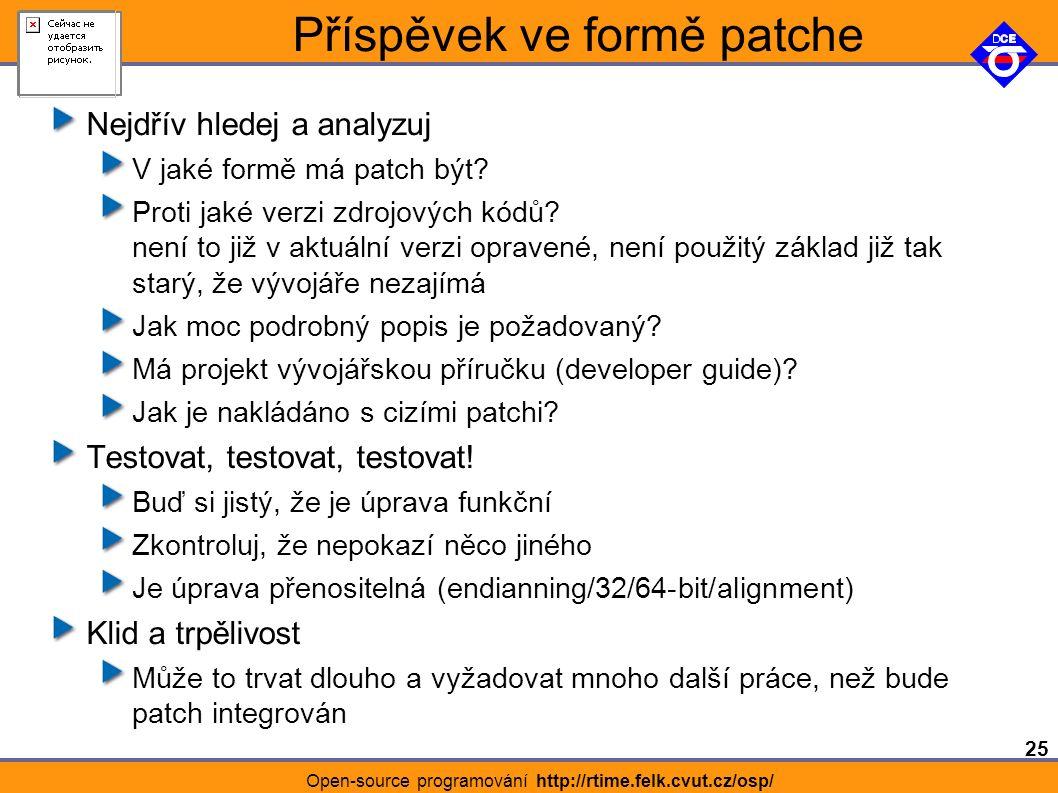 25 Open-source programování http://rtime.felk.cvut.cz/osp/ Příspěvek ve formě patche Nejdřív hledej a analyzuj V jaké formě má patch být.