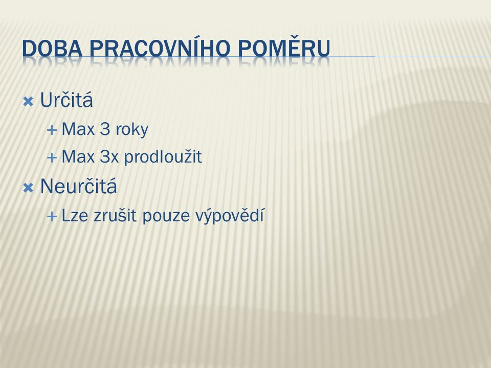  Určitá  Max 3 roky  Max 3x prodloužit  Neurčitá  Lze zrušit pouze výpovědí
