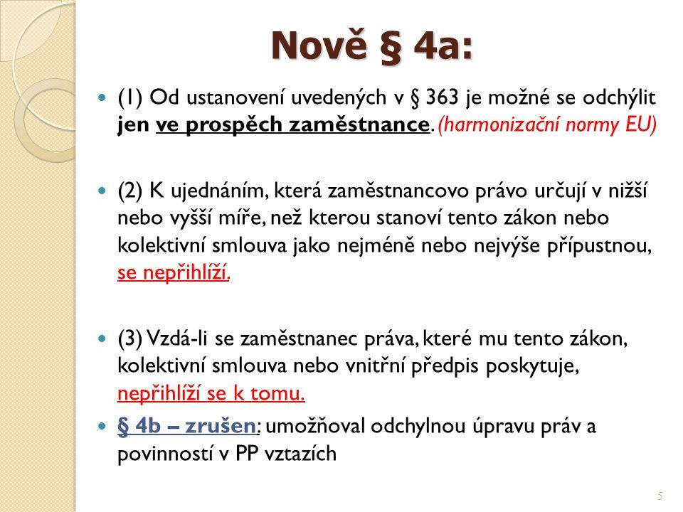 Nově § 4a: Nově § 4a: (1) Od ustanovení uvedených v § 363 je možné se odchýlit jen ve prospěch zaměstnance.