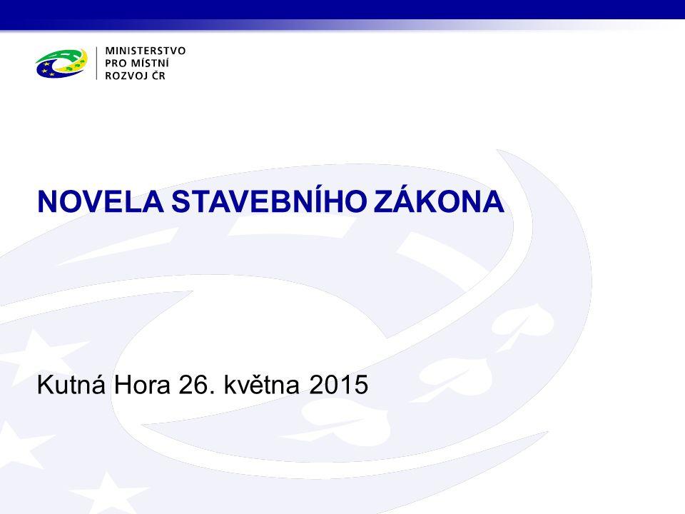 Kutná Hora 26. května 2015 NOVELA STAVEBNÍHO ZÁKONA