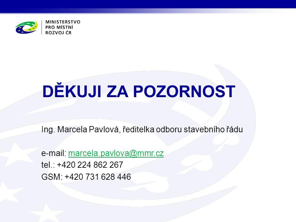 DĚKUJI ZA POZORNOST Ing. Marcela Pavlová, ředitelka odboru stavebního řádu e-mail: marcela.pavlova@mmr.czmarcela.pavlova@mmr.cz tel.: +420 224 862 267
