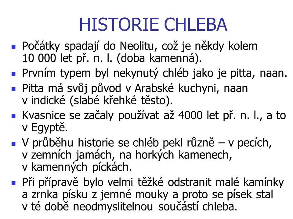 HISTORIE CHLEBA Počátky spadají do Neolitu, což je někdy kolem 10 000 let př.