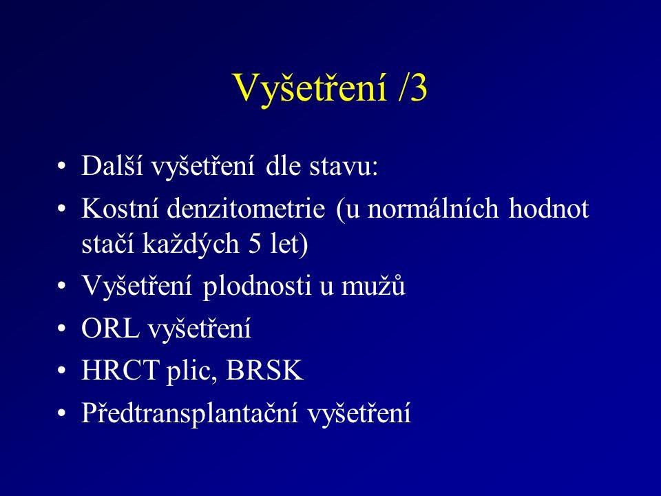 Vyšetření /3 Další vyšetření dle stavu: Kostní denzitometrie (u normálních hodnot stačí každých 5 let) Vyšetření plodnosti u mužů ORL vyšetření HRCT plic, BRSK Předtransplantační vyšetření