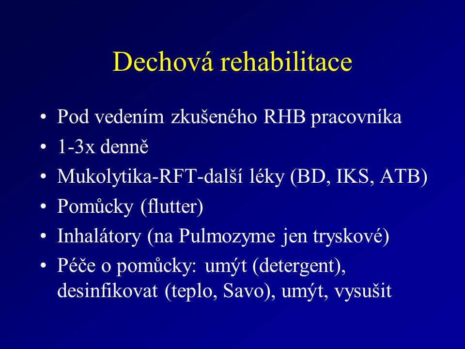 Dechová rehabilitace Pod vedením zkušeného RHB pracovníka 1-3x denně Mukolytika-RFT-další léky (BD, IKS, ATB) Pomůcky (flutter) Inhalátory (na Pulmozyme jen tryskové) Péče o pomůcky: umýt (detergent), desinfikovat (teplo, Savo), umýt, vysušit