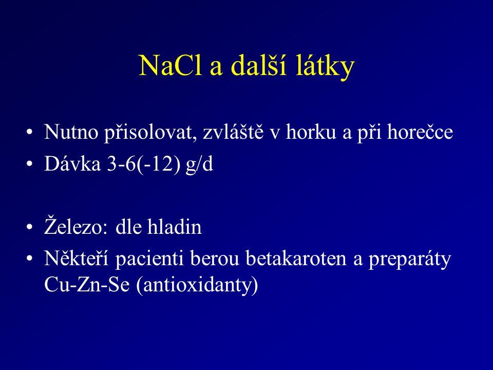 NaCl a další látky Nutno přisolovat, zvláště v horku a při horečce Dávka 3-6(-12) g/d Železo: dle hladin Někteří pacienti berou betakaroten a preparáty Cu-Zn-Se (antioxidanty)