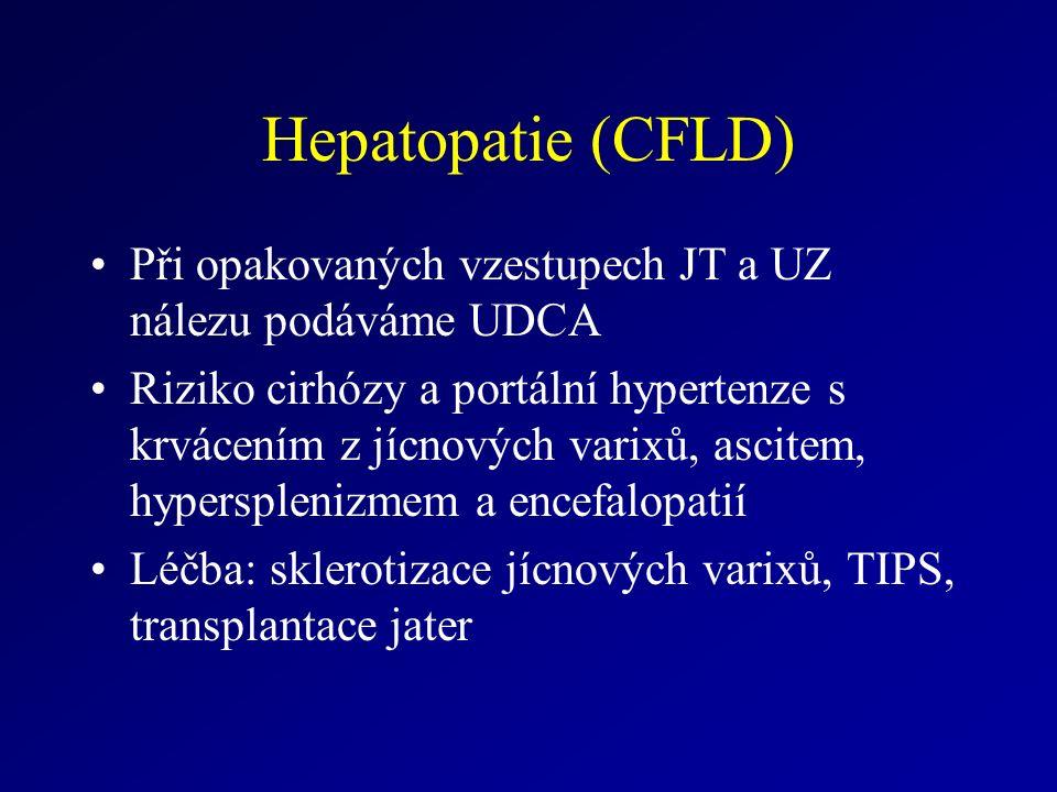 Hepatopatie (CFLD) Při opakovaných vzestupech JT a UZ nálezu podáváme UDCA Riziko cirhózy a portální hypertenze s krvácením z jícnových varixů, ascitem, hypersplenizmem a encefalopatií Léčba: sklerotizace jícnových varixů, TIPS, transplantace jater
