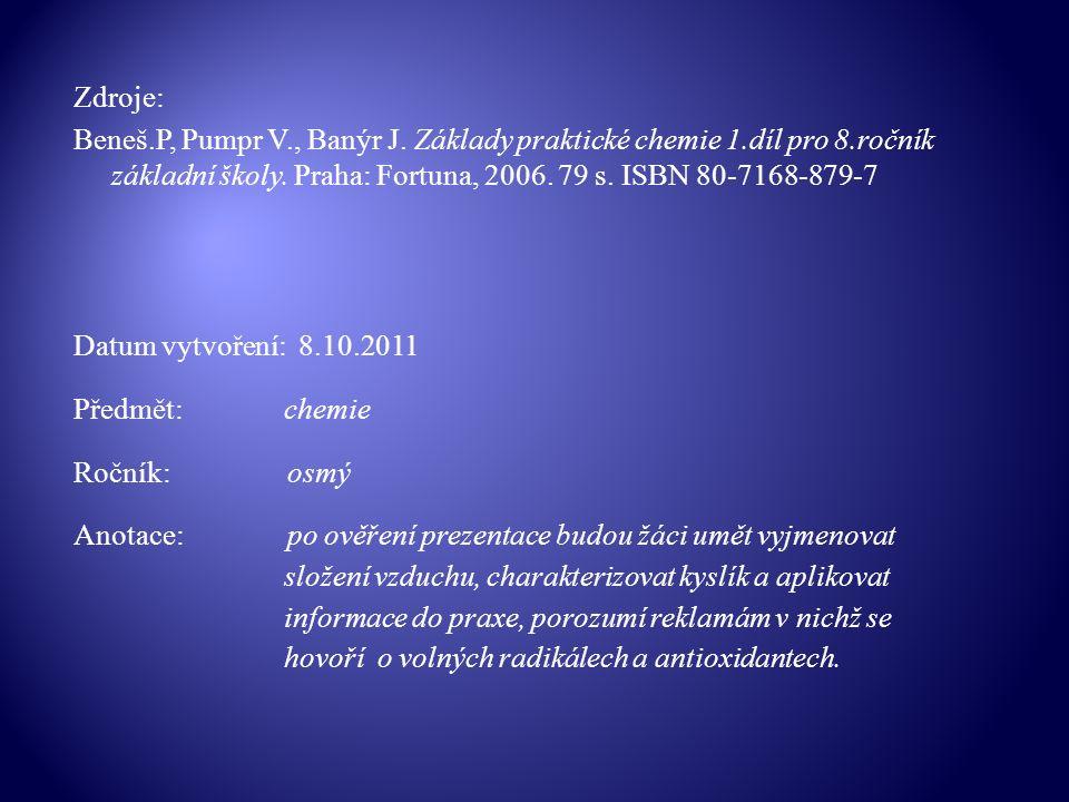 Zdroje: Beneš.P, Pumpr V., Banýr J.Základy praktické chemie 1.díl pro 8.ročník základní školy.