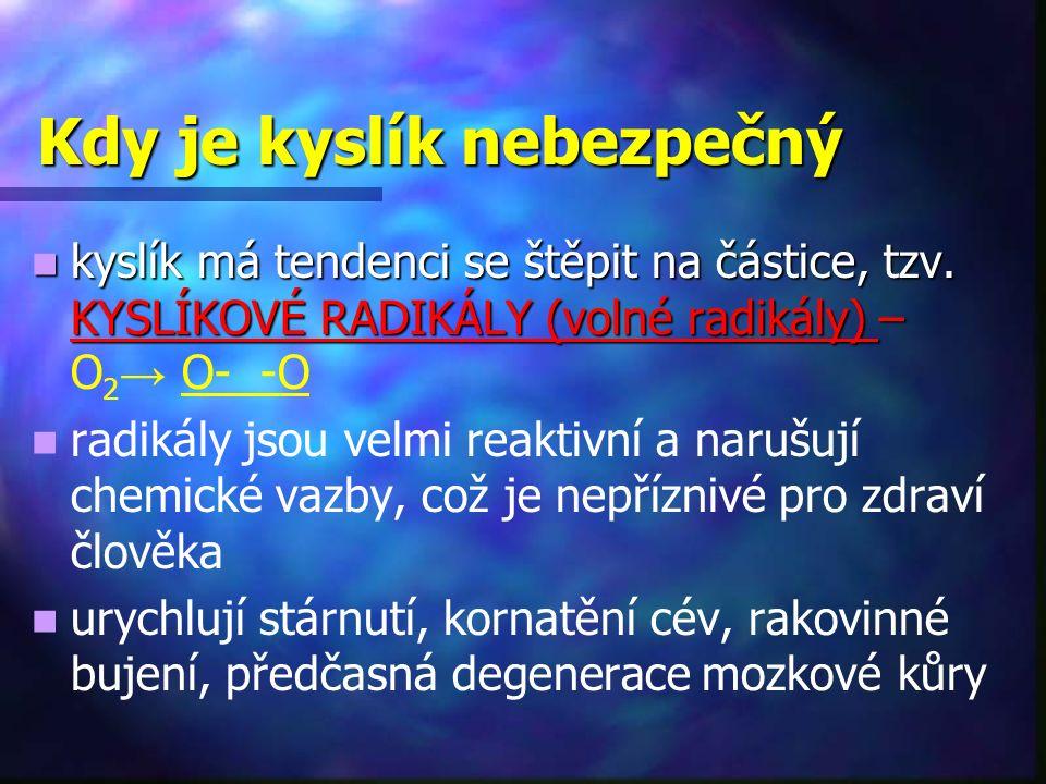 Kdy je kyslík nebezpečný kyslík má tendenci se štěpit na částice, tzv. KYSLÍKOVÉ RADIKÁLY (volné radikály) – kyslík má tendenci se štěpit na částice,