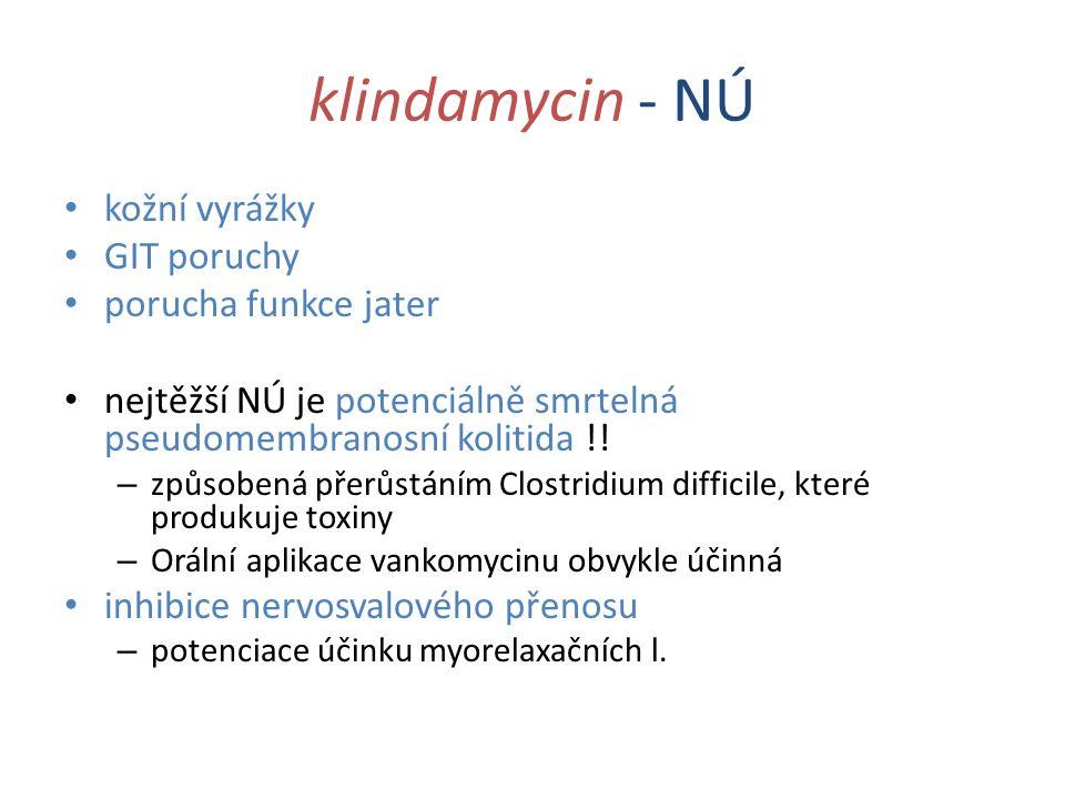 klindamycin - NÚ kožní vyrážky GIT poruchy porucha funkce jater nejtěžší NÚ je potenciálně smrtelná pseudomembranosní kolitida !! – způsobená přerůstá