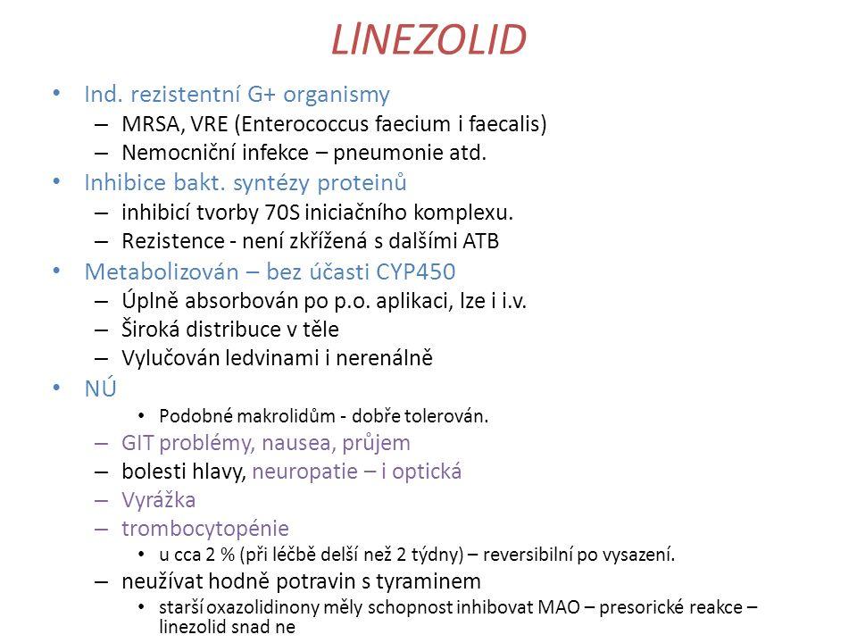 LlNEZOLID Ind. rezistentní G+ organismy – MRSA, VRE (Enterococcus faecium i faecalis) – Nemocniční infekce – pneumonie atd. Inhibice bakt. syntézy pro