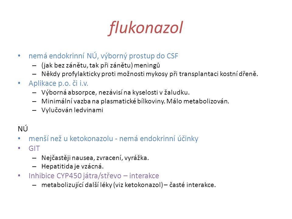 flukonazol nemá endokrinní NÚ, výborný prostup do CSF – (jak bez zánětu, tak při zánětu) meningů – Někdy profylakticky proti možnosti mykosy při trans