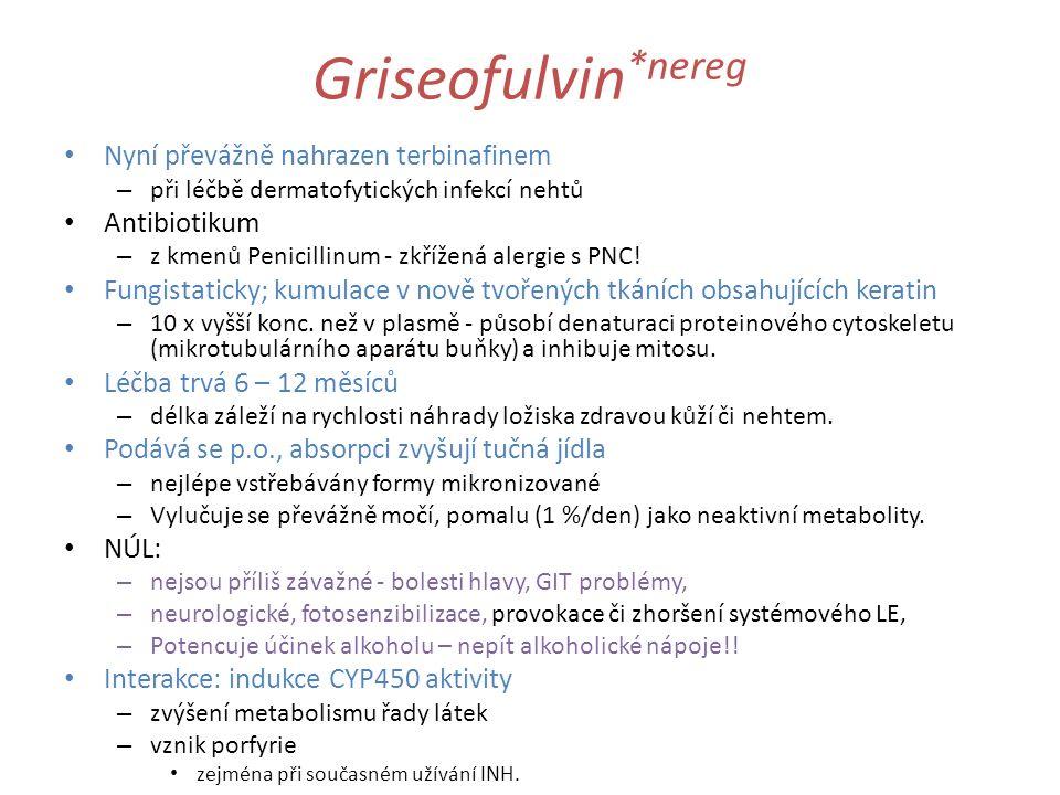 Griseofulvin *nereg Nyní převážně nahrazen terbinafinem – při léčbě dermatofytických infekcí nehtů Antibiotikum – z kmenů Penicillinum - zkřížená aler