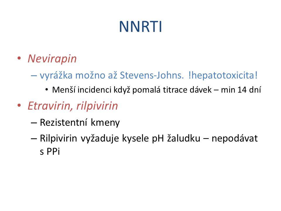 NNRTI Nevirapin – vyrážka možno až Stevens-Johns. !hepatotoxicita! Menší incidenci když pomalá titrace dávek – min 14 dní Etravirin, rilpivirin – Rezi